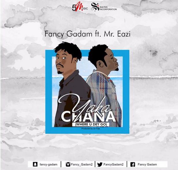 Fancy Gadam Ft Mr. Eazi – Yakachana [Where U Dey Go] mp3 download