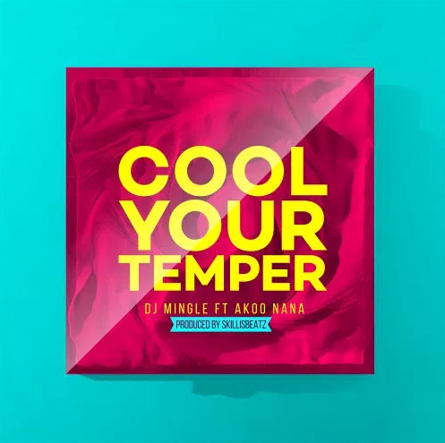 DJ-Mingle-feat-Akoo-Nana-Cool-Your-Temper