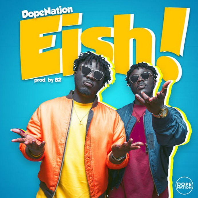 Download MP3: DopeNation – Eish (Produced by B2)