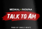 Medikal-Feat-Patapaa-Talk-to-am@halmblog-com