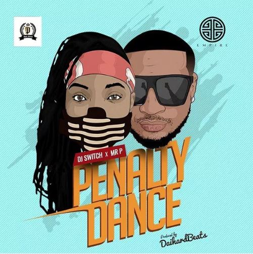 DJ Switch Ft. Mr. P – Penalty Dance (Prod. By DaihardBeats)