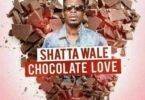 Shatta Wale – Chocolate Love
