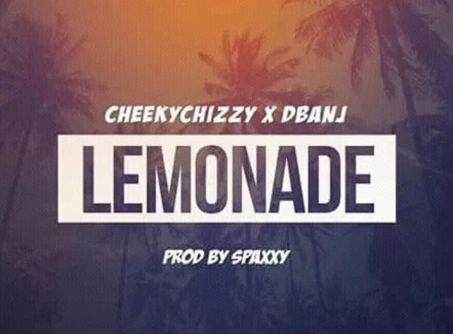 Cheekychizzy Ft. D'Banj – Lemonade (Prod By Spaxxy)