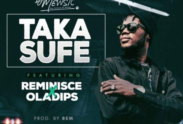 DJ Mewsic Ft. Reminisce & Oladips – Taka Sufe