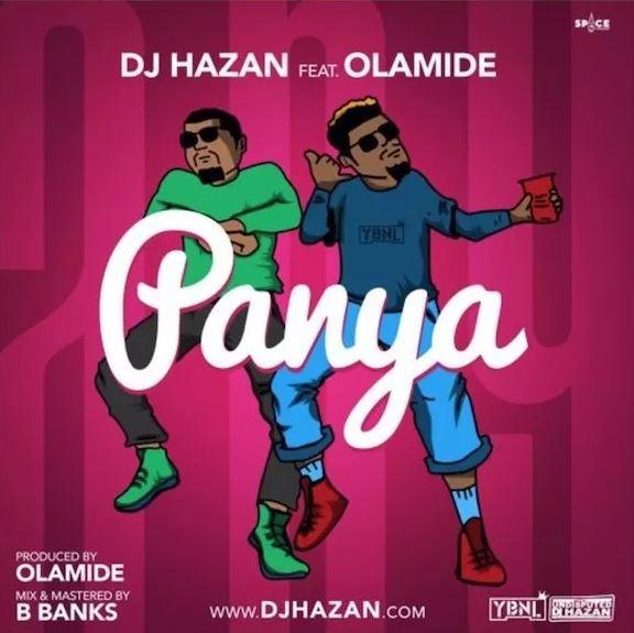 Dj Hazan – Panya Ft. Olamide (Prod. By Olamide)