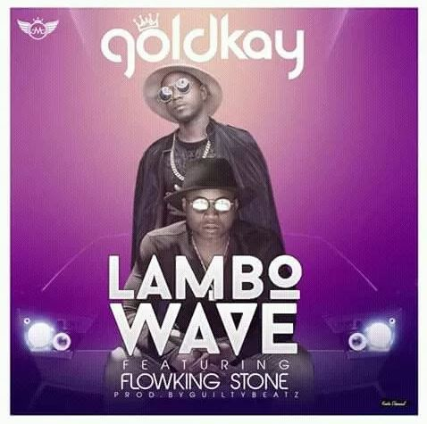 GoldKay Ft. FlowKing Stone – Lambo Wave (Prod. by Guilty Beatz)