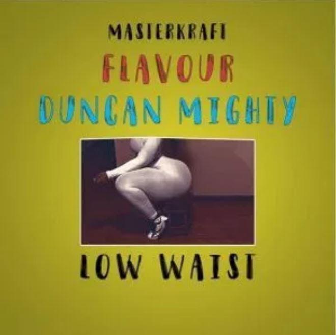 Masterkraft Ft Flavour x Duncan Mighty – Low Waist (Prod By Masterkraft)