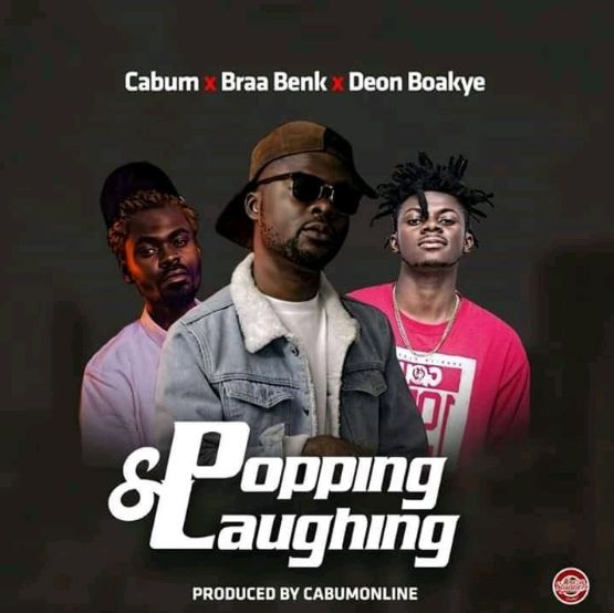 Cabum x Braa Benk Ft. Deon Boakye – Popping & Laughing [Prod. By cabum]
