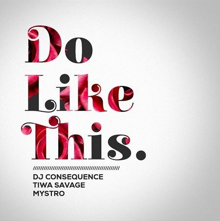 DJ Consequence Ft. Tiwa Savage & Mystro – Do Like This