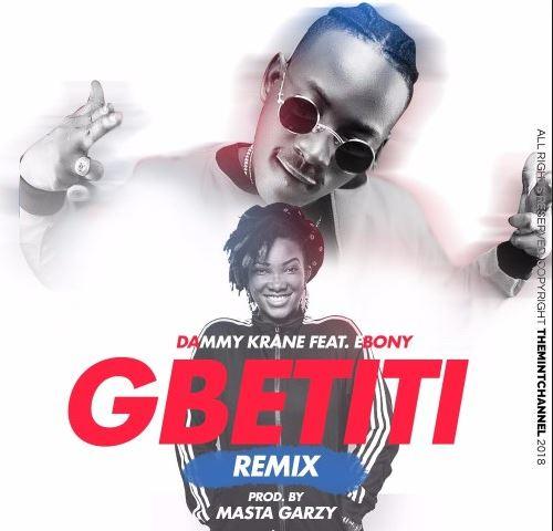Dammy Krane Ft. Ebony – Gbetiti Remix [Prod. By Mix Master Garzy]