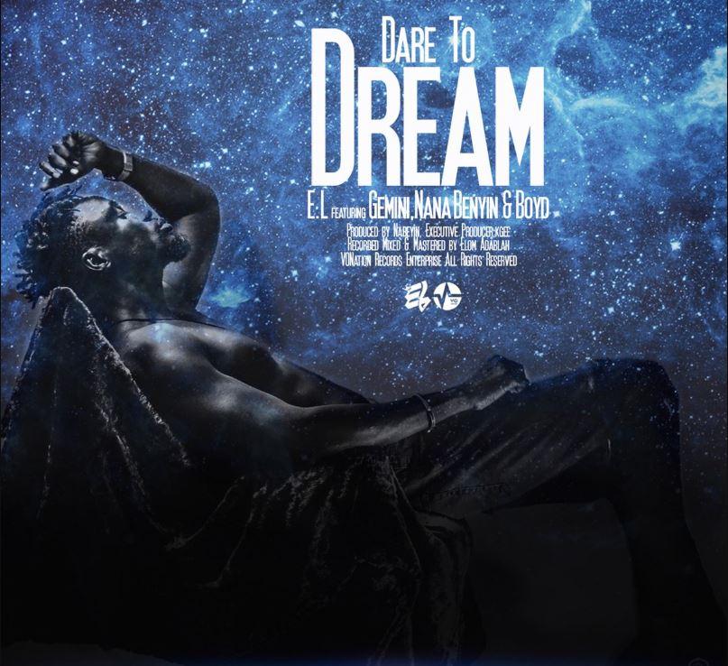 E.L – Dare To Dream Ft. Gemini x Nana Benyin x Boyd