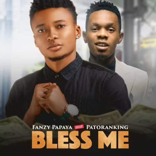 Fanzy Papaya – Bless Me ft. Patoranking