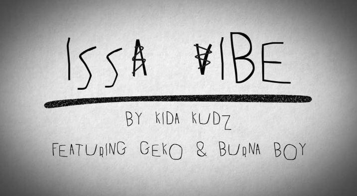 Kida Kudz – Issa Vibe (Remix) Ft. Geko & Burna Boy