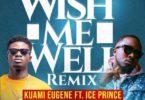 Kuami Eugene – Wish Me Well (Remix) ft Ice Prince (Prod. By WillisBeatz)