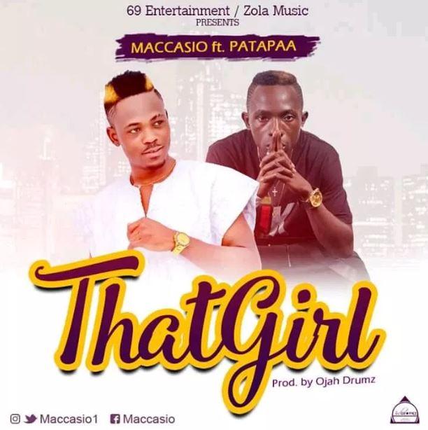 Maccasio – That Girl ft. Patapaa (Prod. by Ojah Drumz)