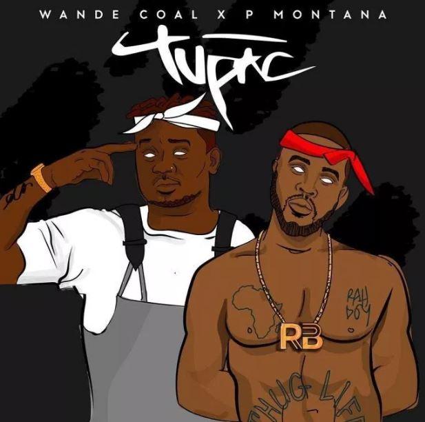 Wande Coal – Tupac ft. P Montana