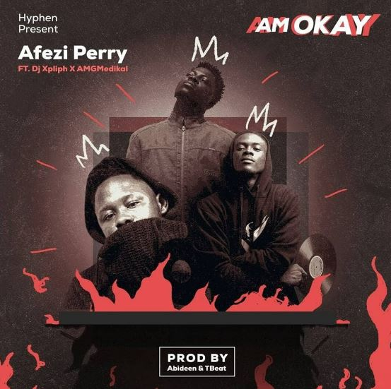 Afezi Perry – Am Okay (feat. Medikal X DJ Xpliph ) (Prod. By TBeat)