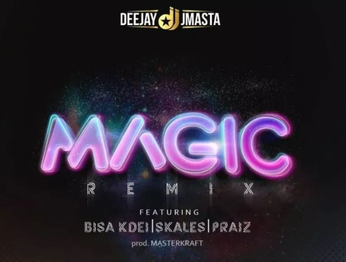 DJ J Masta – Magic Ft. Bisa Kdei, Skales & Praiz