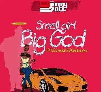 DJ Jimmy Jatt Ft. Olamide x Reminisce – Small Girl Big God