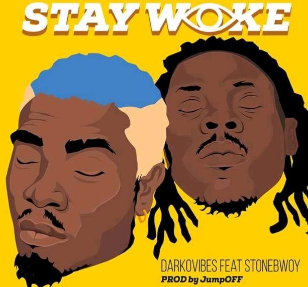 DarkoVibes Stay Woke Ft StoneBwoy mp3 download