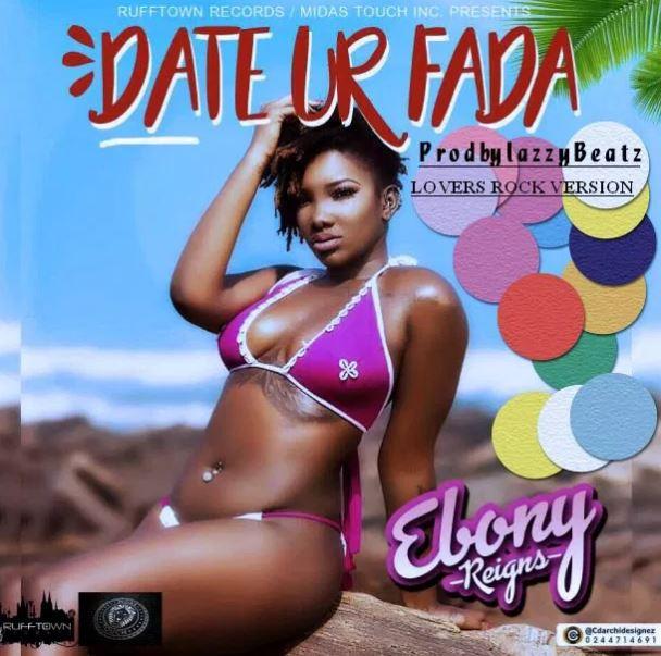Ebony – Date Your Fada (Lovers Rock Version) (Prod. By Lazzy Beatz)