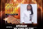 Ephraim – My Kind Of Girl (Dagaati Riddim)