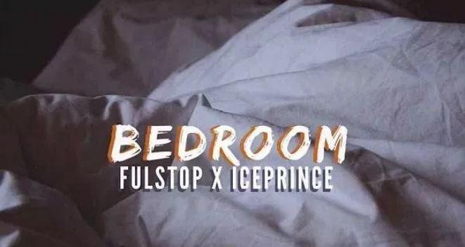 Fulstop – Bedroom ft. Ice Prince