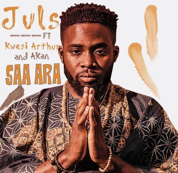 Juls – Saa Ara ft Kwesi Arthur x Akan
