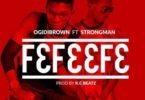 Ogidi Brown ft. Strongman – Fefeefe (Prod. By KC Beatz)