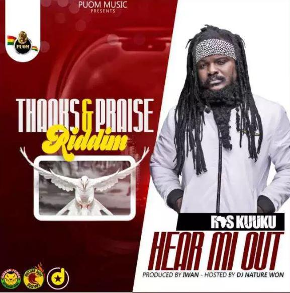 Ras Kuuku – Hear Me Out (Thanks And Praise Riddim)