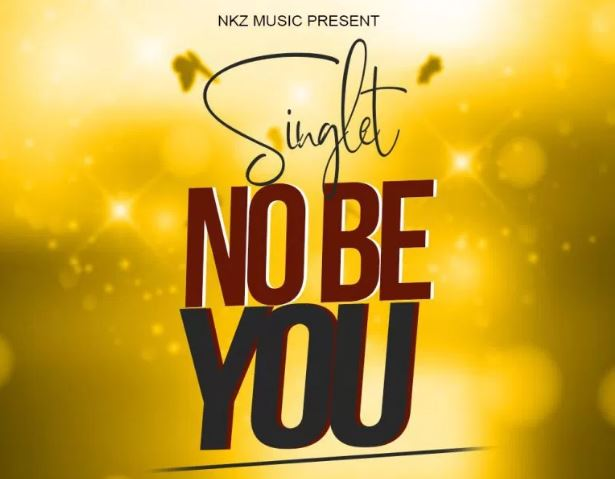 Singlet – No Be You (Prod By Elorm Beatz)