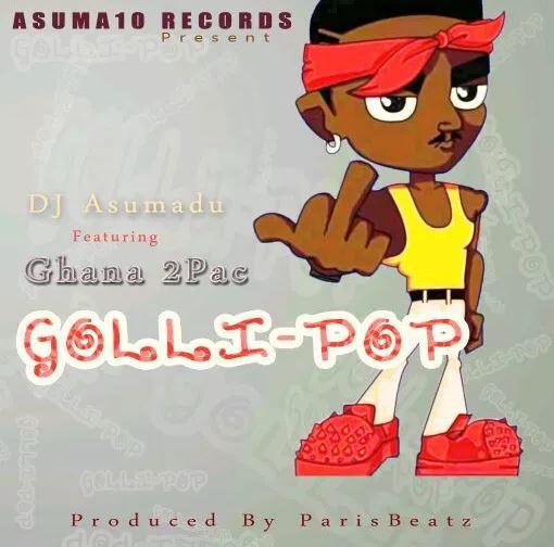 DJ Asumadu Feat. Ghana 2PAc – Gollipop (Prod By ParisBeatz)