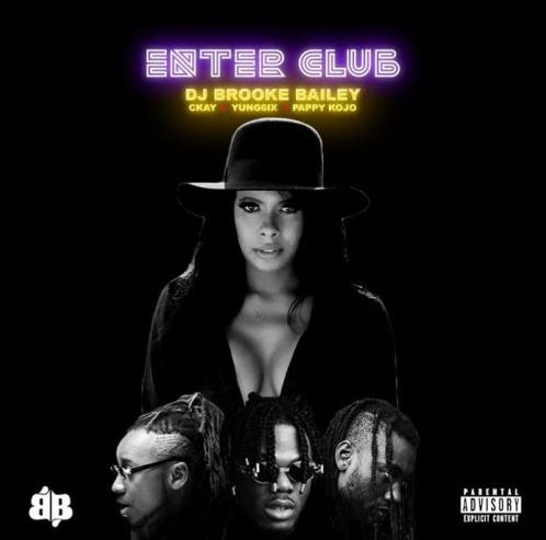 DJ Brooke Bailey Ft Pappy Kojo x CKay x Yung6ix – Enter Club