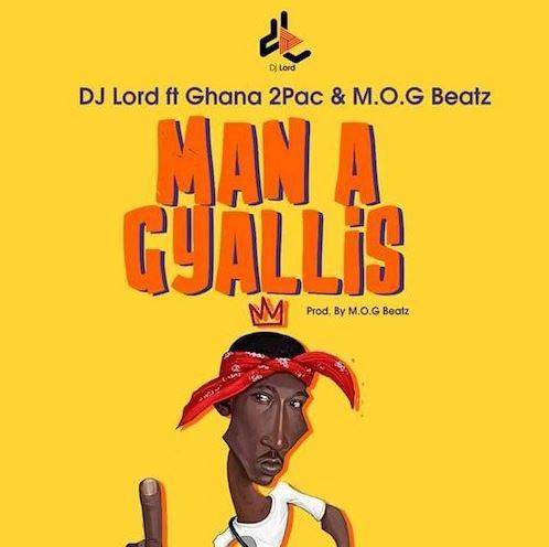 DJ Lord – Man A Gyallis ft Supa (Ghana2pac) x Mogbeatz (Prod. by MoG Beatz)