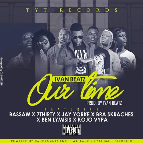 Ivan Beatz- Our Time ft Kojo Vypa x Bra Skraches x Jay Yorke x Bassw x Ben Lymisis x 7Thirty (Prod. By Ivan Beatz)