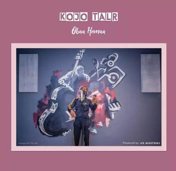 Kojo Talr – Obaa Hemaa (Prod By Mr. Midstrike x Mixed By Possi Gee)