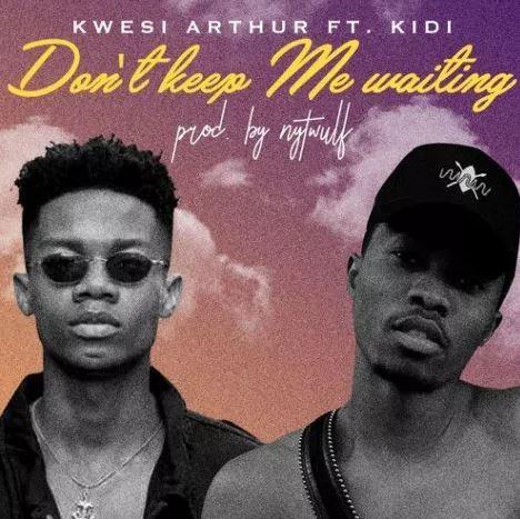 Kwesi Arthur – Don't Keep Me Waiting ft. Kidi (Prod. By Nytwulf)