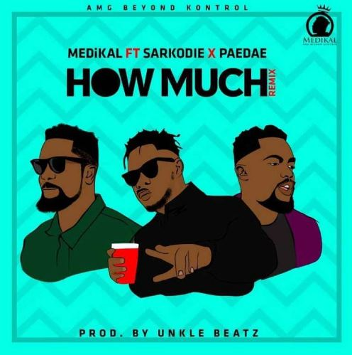 Medikal – How Much (Remix) Ft. Sarkodie x Paedae