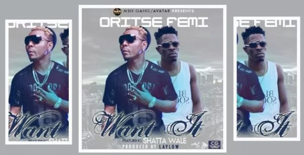 Oritse Femi – Want It ft. Shatta Wale x Cynthia Morgan