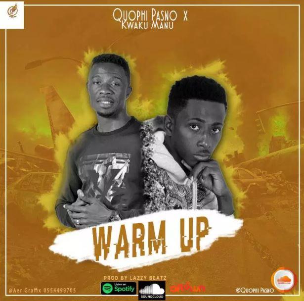 Quophi Pasno X Kwaku Manu – Warm Up (Prod. By Lazzy Beatz)