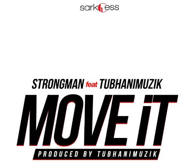Strongman Ft. TubhaniMuzik – Move It (Prod. by TubhaniMuzik )