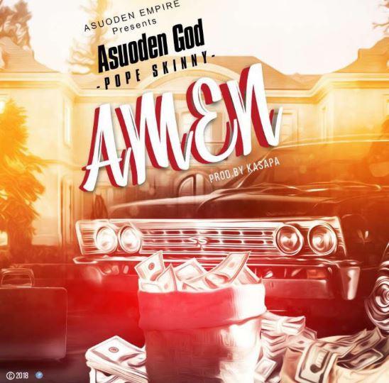 Asuoden God (Pope Skinny) – Amen (Prod. By Kasapa Beatz)