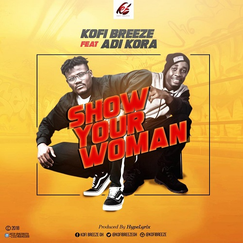Kofi Breeze Ft. Adi Kora – Show Your Woman (Prod By HypeLyrix)