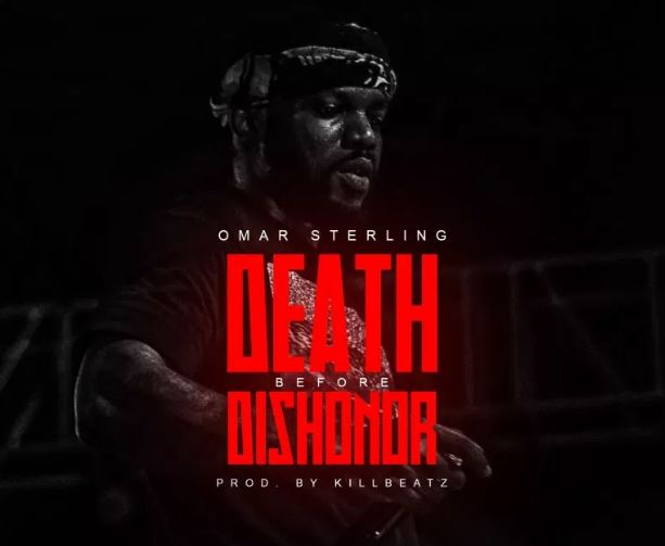 Omar Sterling – Death Before Dishonor (Prod By Killbeatz)