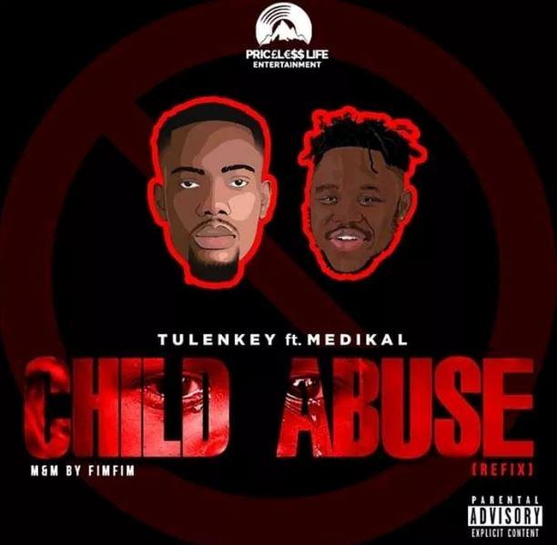 Tulenkey – Child Abuse (Refix) Ft. Medikal (Prod. By FimFim)
