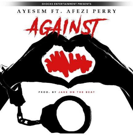 Ayesem Ft. Afezi Perry – AGAINST (Prod. By Jake On DA Beatz)