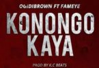 ogidi brown ft fameye,konongo kaya by ogidi brown,ogidi brown konongo kaya