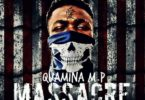 Download MP3: Quamina MP – Massacre (Prod by MP Beatz)