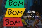 Download MP3: Tabil – Bom Bom Bom Ft. Quamina Mp x Twitch