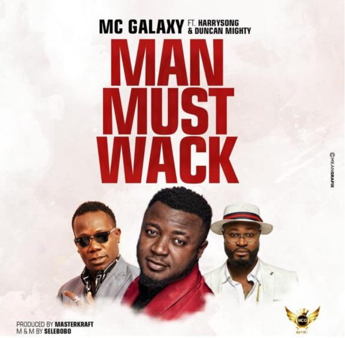 Download MP3: MC Galaxy – Man Must Wack Ft. Harrysong x Duncan Mighty